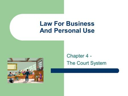 Law For Business And Personal Use Chapter 4 - The Court System.