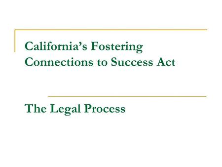 California's Fostering Connections to Success Act The Legal Process.