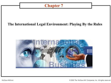 The International Legal Environment: Playing By the Rules Chapter 7 McGraw-Hill/Irwin© 2005 The McGraw-Hill Companies, Inc. All rights reserved.