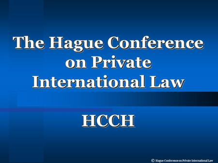 © Hague Conference on Private International Law The Hague Conference on Private International Law HCCH HCCH.