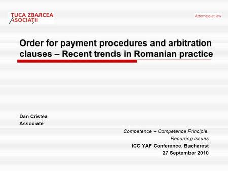 Order for payment procedures and arbitration clauses – Recent trends in Romanian practice Dan Cristea Associate Competence – Competence Principle. Recurring.