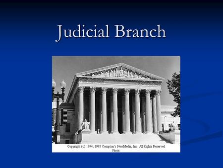 Judicial Branch. The courts serve as an impartial forum for resolution of disputes in both civil and criminal cases.