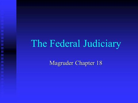 The Federal Judiciary Magruder Chapter 18. The National Judiciary.