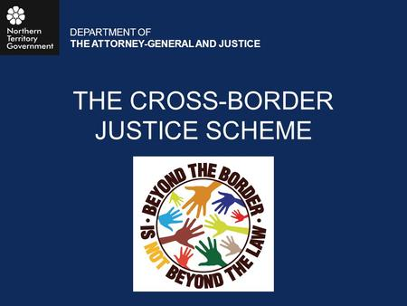 THE CROSS-BORDER JUSTICE SCHEME DEPARTMENT OF THE ATTORNEY-GENERAL AND JUSTICE.