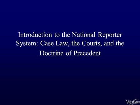 Introduction to the National Reporter System: Case Law, the Courts, and the Doctrine of Precedent.