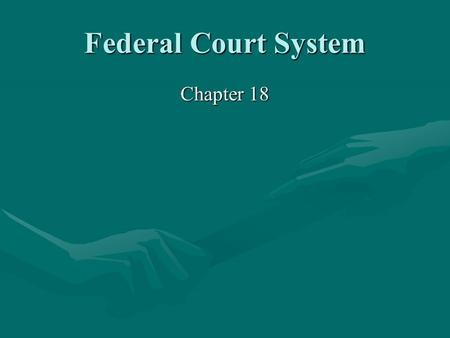 Federal Court System Chapter 18. I. The National Judiciary A.The Creation of a National Judiciary 1. Federal court system established by Article III of.