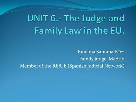 UNIT 6.- The Judge and Family Law in the EU.