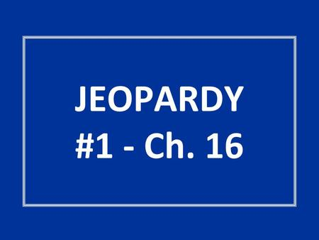 JEOPARDY #1 - Ch. 16. PARTY TIME Just In Case Principle Things TermsJurisdictionWho's Who 100 200 300 400 500.