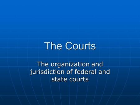 The organization and jurisdiction of federal and state courts