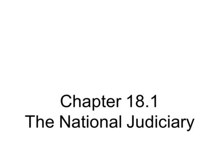 Chapter 18.1 The National Judiciary. A Dual Court System There are two separate court systems The Supreme Court is the top of both court systems National.