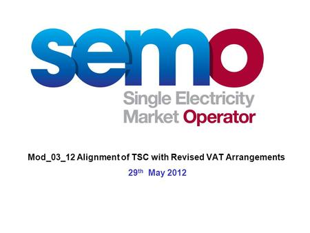Mod_03_12 Alignment of TSC with Revised VAT Arrangements 29 th May 2012.
