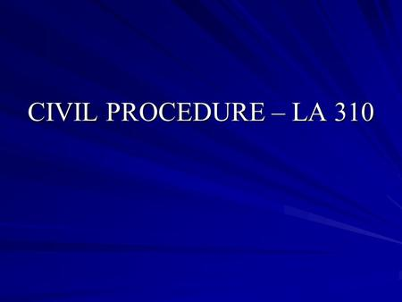 CIVIL PROCEDURE – LA 310. FEDERAL AND STATE COURT SYSTEMS.