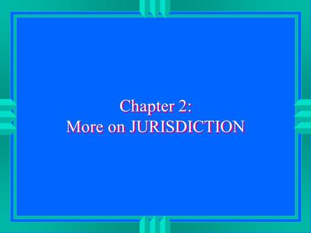 "Chapter 2: More on JURISDICTION. Due Process u Can only be sued where action does not offend ""traditional notions of fair play & substantial justice"""