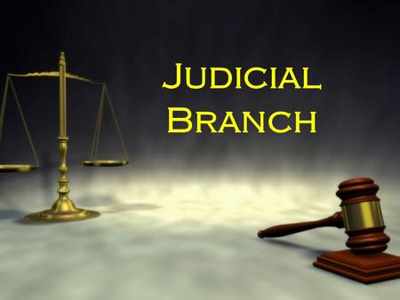 Judicial Branch.  The Judicial Branch is like the other two branches. It exists at the 3 levels of government.  As the other branches are broken up.