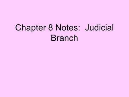 Chapter 8 Notes: Judicial Branch