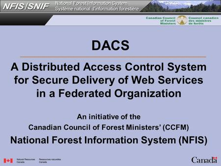 National Forest Information System Système national d'information forestière DACS A Distributed Access Control System for Secure Delivery of Web Services.