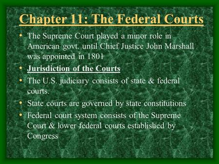 Chapter 11: The Federal Courts The Supreme Court played a minor role in American govt. until Chief Justice John Marshall was appointed in 1801 Jurisdiction.
