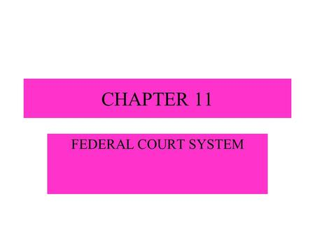 CHAPTER 11 FEDERAL COURT SYSTEM.