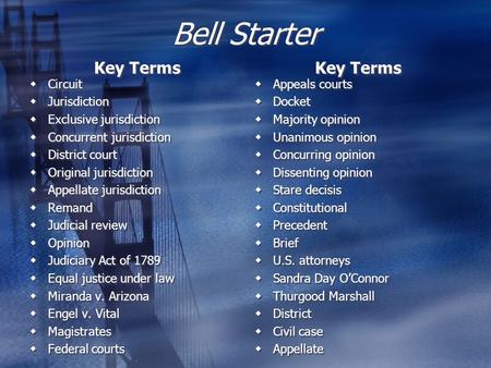 Bell Starter Key Terms  Circuit  Jurisdiction  Exclusive jurisdiction  Concurrent jurisdiction  District court  Original jurisdiction  Appellate.