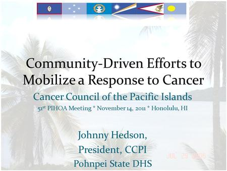Community-Driven Efforts to Mobilize a Response to Cancer Cancer Council of the Pacific Islands 51 st PIHOA Meeting * November 14, 2011 * Honolulu, HI.