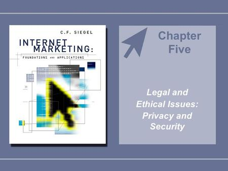 Legal and Ethical Issues: Privacy and Security Chapter Five.