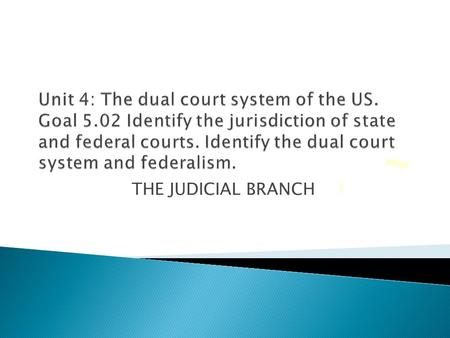 THE JUDICIAL BRANCH.  A: Types of Courts ◦ 1. Trial courts hear evidence and arguments of the parties in a case. Known as adversarial courts system.