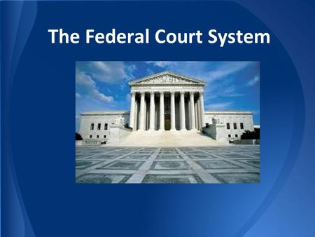 The Federal Court System. The American Legal System Dual system: state courts, federal courts Jurisdiction: authority to hear certain cases Both systems.