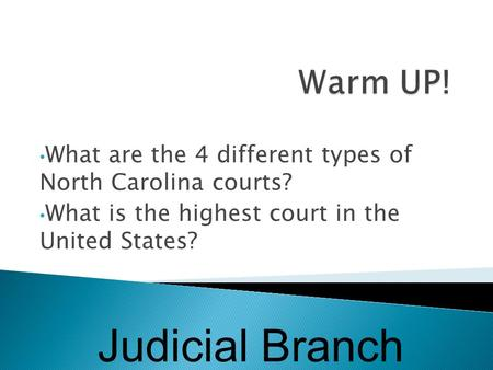 What are the 4 different types of North Carolina courts? What is the highest court in the United States? Judicial Branch.