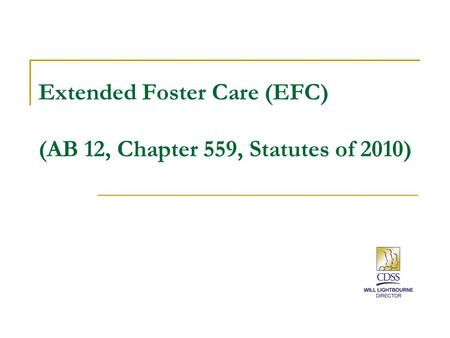 Extended Foster Care (EFC) (AB 12, Chapter 559, Statutes of 2010)