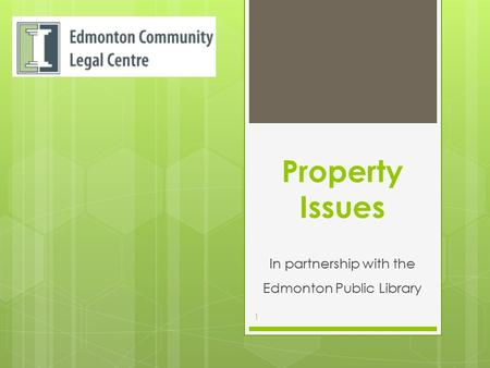 Property Issues In partnership with the Edmonton Public Library 1.