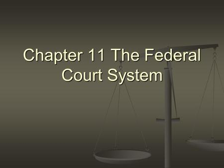 Chapter 11 The Federal Court System. I. Powers of the Federal Courts Supposed to balance the other two branches Supposed to balance the other two branches.