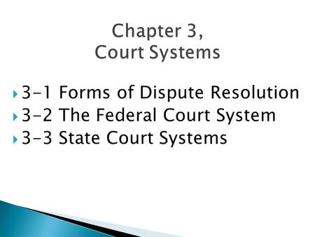 Chapter 3, Court Systems 3-1 Forms of Dispute Resolution