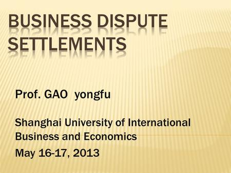 Prof. GAO yongfu Shanghai University of International Business and Economics May 16-17, 2013.