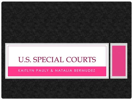 KAITLYN PAULY & NATALIA BERMUDEZ U.S. SPECIAL COURTS.