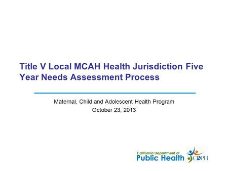 Maternal, Child and Adolescent Health Program October 23, 2013