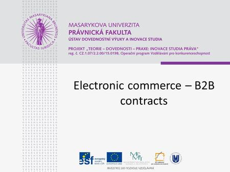 Electronic commerce – B2B contracts. Introduction E-Commerce is sharing business information, maintaining business relationships and conducting business.