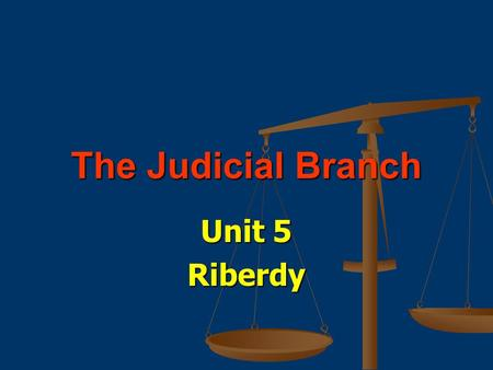 The Judicial Branch Unit 5 Riberdy.