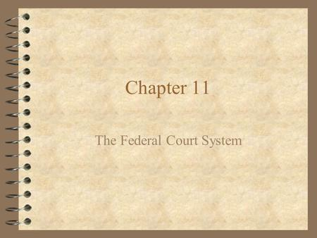 Chapter 11 The Federal Court System. Chapter 11, Section 1 Powers of the Federal Courts.