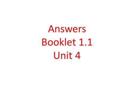 Answers Booklet 1.1 Unit 4.