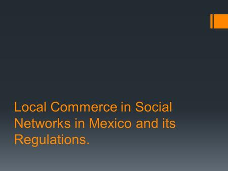 Local Commerce in Social Networks in Mexico and its Regulations.