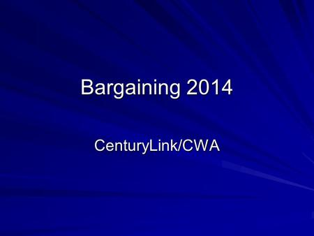 Bargaining 2014 CenturyLink/CWA. Members update Highlights of the last best and final offer from the company and not agreed to by the Union.