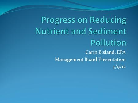 Carin Bisland, EPA Management Board Presentation 5/9/12.