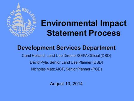 Environmental Impact Statement Process Development Services Department Carol Helland, Land Use Director/SEPA Official (DSD) David Pyle, Senior Land Use.