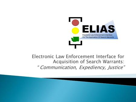"Electronic Law Enforcement Interface for Acquisition of Search Warrants: "" Communication, Expediency, Justice"""