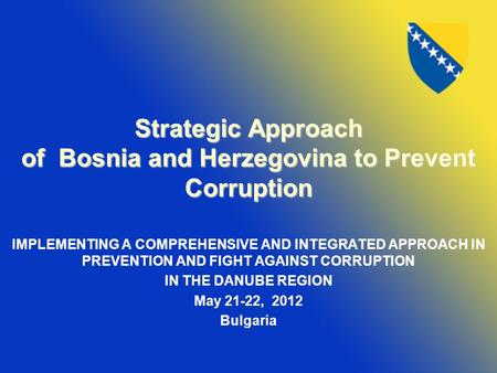 Strategic Approach of Bosnia and Herzegovina to Prevent Corruption IMPLEMENTING A COMPREHENSIVE AND INTEGRATED APPROACH IN PREVENTION AND FIGHT AGAINST.