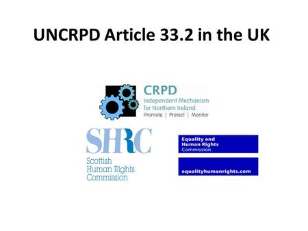 UNCRPD Article 33.2 in the UK. Article 33.2 maintain, strengthen, designate or establish within the State Party, a framework, including one or more independent.