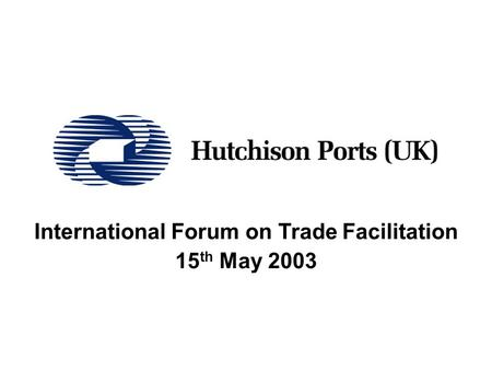International Forum on Trade Facilitation 15 th May 2003.