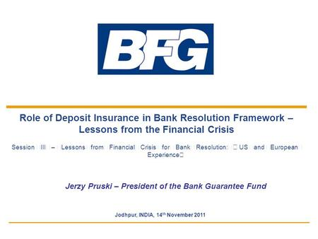Role of Deposit Insurance in Bank Resolution Framework – Lessons from the Financial Crisis Session III – Lessons from Financial Crisis for Bank Resolution: