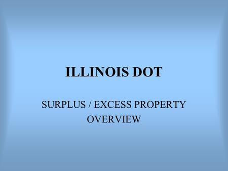 ILLINOIS DOT SURPLUS / EXCESS PROPERTY OVERVIEW.