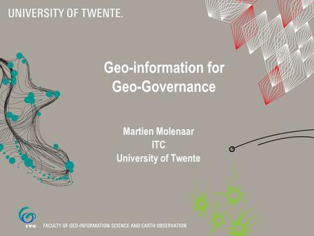 Geo-information for Geo-Governance Martien Molenaar ITC University of Twente.